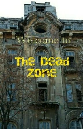 Welcome to the Dead Zone by Harleylouya
