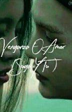 Venganza O Amor   (Suga y Tú) by MaryVA99