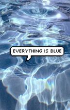 Everything Is Blue by yourqueenishere519