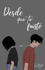 DESDE QUE TE FUISTE #2 by Witny03