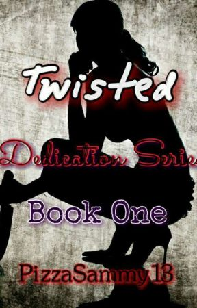 Twisted - Dedication Series  by PizzaSammy13