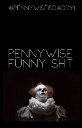 """""""Pennywise Funny Shit""""    by PennyWiseIsDaddy1"""