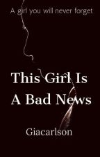 This Girl is A Bad News by Giacarlson