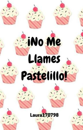 ¡No Me Llames Pastelillo! by Laura170798