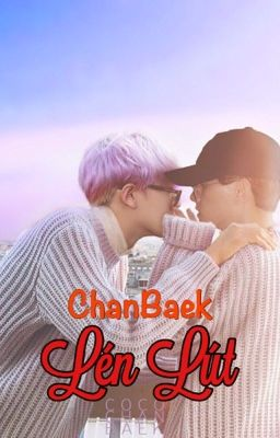 [EDIT- CHANBAEK] LÉN LÚT