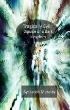 Tragically Evil: disguise of a dark kingdom by Tyrantissar