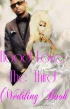 Hood Love: The Third (Wedding Book Special) by LovingMiinaj