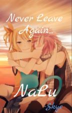 Never Leave Again (NaLu) by X_BlueGalacticSkye_X