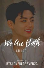 We are both an idol||J.J.K||FanFic(COMPLETED) by BTSLOVERFOREVER23