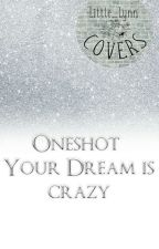 Oneshort /You're Dream Is Crazy\ by jjjeniferjj00
