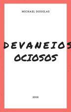Devaneios Ociosos by DOGRASS