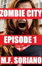 Zombie City: Episode 1 COMPLETE!!! by MFSoriano