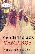 vendidas aos vampiros (Livro 1) by analineSouza