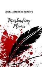 Markadong Pluma  by JustAnotherDorothy