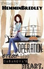 OPERATION: Break the Casanova's Heart by HemminBredley