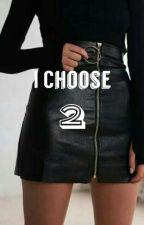 I Choose 2 by Roseyepthatone