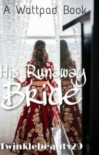 His Runaway Bride [ON HOLD]  by twinklebeauty29