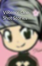 ViRence One Shot Stories by user12043723