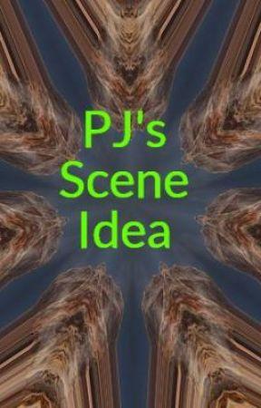 PJ's Scene Idea by BlackDenimLit