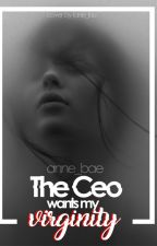 THE CEO WANTS MY VIRGINITY by annie__bae