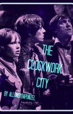 The Clockwork City (Doctor Who) *ON HOLDish* *REWRITINGish* by AllonsyRapunzel