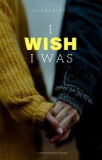 I WISH I WAS [L.H.] by claralizz