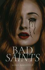 Bad Saints © by SweetLittleWolf