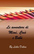 Le avventure di Mimì , Cocò e Bubù by Lella_Dellea