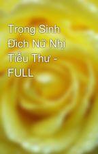 Trọng Sinh Đích Nữ Nhị Tiểu Thư - FULL by yellow072009