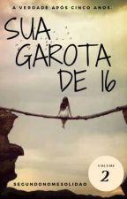 Sua Garota de 16 [Vol.2] by segundonomesolidao
