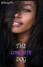 The Concrete Dog (#Wattys2018) by Bleuple