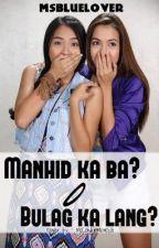 Manhid ka ba o Bulag ka lang? by Msbluebear02