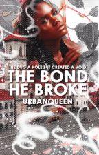 The Bond He Broke by UrbanQueen