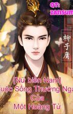 [Nữ Biến Nam][Cung Đấu] Cuộc Sống Thường Ngày  Của Một Hoàng Tử . by zansumi