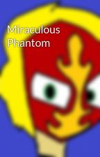 Miraculous Phantom by Natsu_D_Blaze