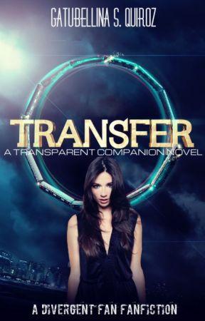 Transfer: A Divergent FanFiction (A 'Transparent' Companion Novel) by Gatubellina