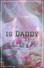 I'm Baby He is Daddy by Min9Hester