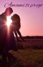 Amami ,ti prego [ in fase di correzione] by astrad98
