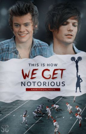 THIS IS HOW WE GET NOTORIOUS by harrytwomlinson