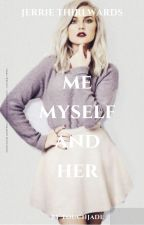 Me, Myself and Her // Jerrie Thirlwards by touchjade