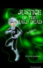 Justice of the Half Dead (YJ/DP) by cresentzeri