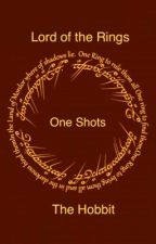 Lord of the Rings & The Hobbit One-Shots (Hiatus) by MiddleEarth111
