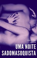 Uma noite Sadomasoquista by _CarolCachinhos