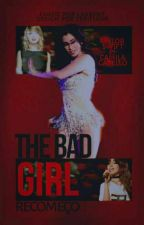 The Bad Girl - Recomeço  by Laabsnt
