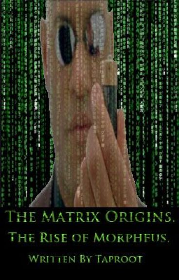 The Matrix Origins: The Rise of Morpheus (POSTPONED TILL FURTHER NOTICE) by Taproot