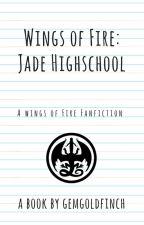 Wings of Fire: Jade High School by gemgoldfinch
