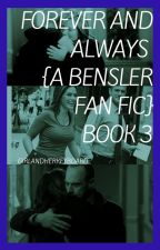 Forever and Always: A Bensler Fan Fic {Book 3} by GirlandHerKeyboard