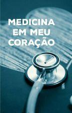 Medicina Em Meu Coração (PAUSADO) by _Rutiiiin_