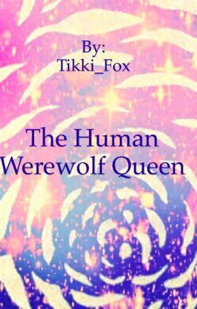 The Human Werewolf Queen - Werewolves?!? - Wattpad