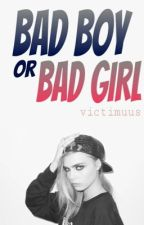 Bad boy or bad girl ? (Réécriture) by Victimuus
